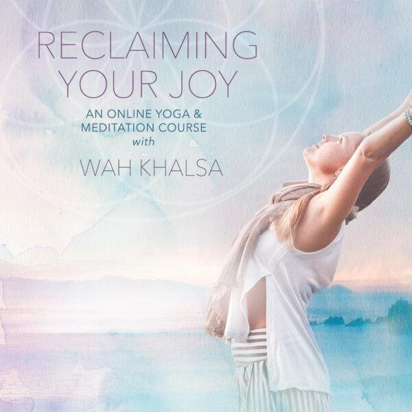 Reclaiming Your Joy - A Kundalini Yoga U course with Wah
