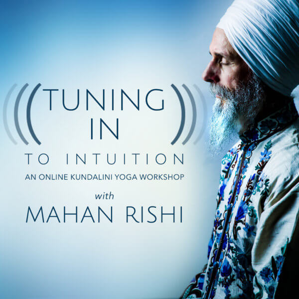 Tuning In To Intuition - A Kundalini Yoga U course with Mahan Rishi