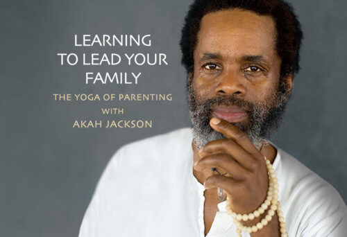Learning to Lead Your Family - A Kundalini Yoga U with Akah Jackson
